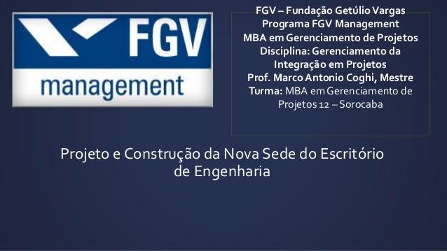 Projeto e Construção da Nova Sede do Escritório de Engenharia FGV – Fundação GetúlioVargas Programa FGV Management MBA em ...