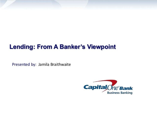 Lending: From A Banker's Viewpoint Presented by: Jamila Braithwaite