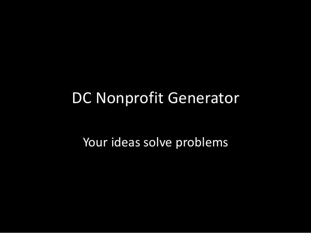 DC Nonprofit Generator Your ideas solve problems