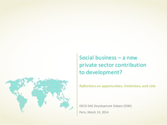 Social business – a new private sector contribution to development? Reflections on opportunities, limitations, and risks O...