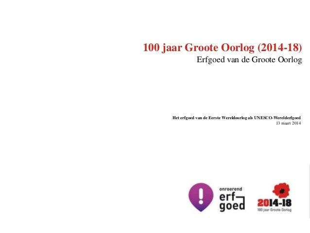 100 jaar Groote Oorlog (2014-18) Erfgoed van de Groote Oorlog Het erfgoed van de Eerste Wereldoorlog als UNESCO-Werelderfg...
