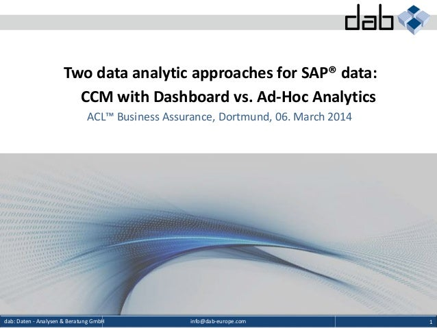 info@dab-europe.comdab: Daten - Analysen & Beratung GmbH 1 Two data analytic approaches for SAP® data: CCM with Dashboard ...