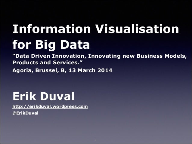 """Information Visualisation for Big Data """"Data Driven Innovation, Innovating new Business Models, Products and Services."""" Ag..."""