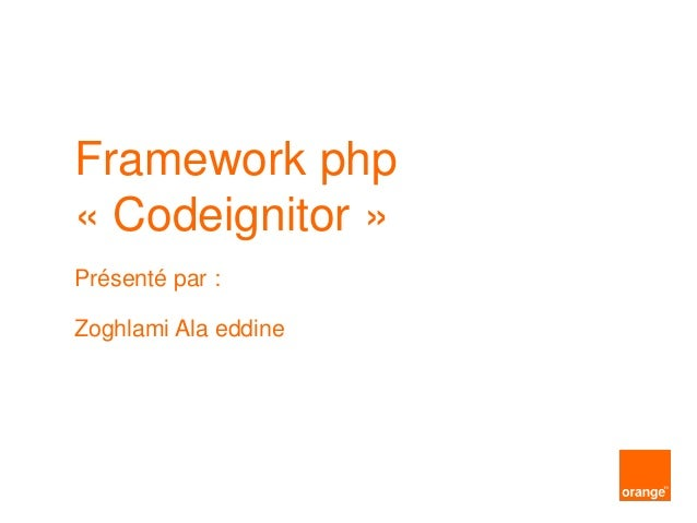 Framework php « Codeignitor » Présenté par : Zoghlami Ala eddine