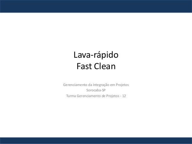 Lava-rápido Fast Clean Gerenciamento da Integração em Projetos Sorocaba-SP Turma Gerenciamento de Projetos - 12