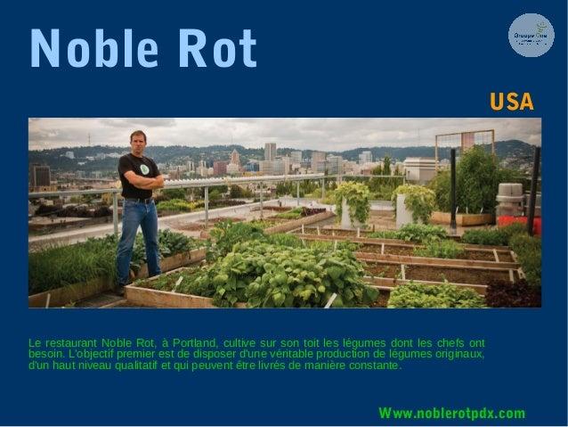 Noble Rot Le restaurant Noble Rot, à Portland, cultive sur son toit les légumes dont les chefs ont besoin. L'objectif prem...