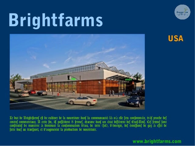 Brightfarms Le but de Brightfarms est de cultiver de la nourriture dans la communaut l o elle sera consomm e, tr s proche ...
