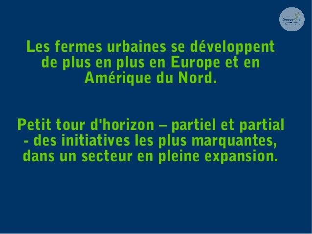 Les fermes urbaines se développent de plus en plus en Europe et en Amérique du Nord. Petit tour d'horizon – partiel et par...