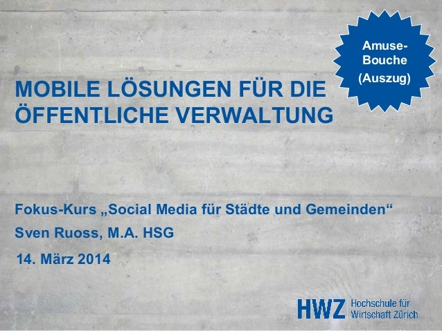 """MOBILE LÖSUNGEN FÜR DIE ÖFFENTLICHE VERWALTUNG Fokus-Kurs """"Social Media für Städte und Gemeinden"""" Sven Ruoss, M.A. HSG 14...."""