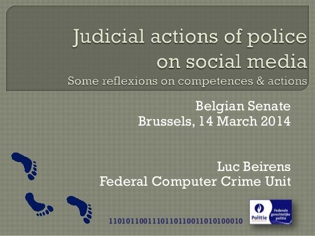 Belgian Senate Brussels, 14 March 2014 Luc Beirens Federal Computer Crime Unit 1101011001110110110011010100010