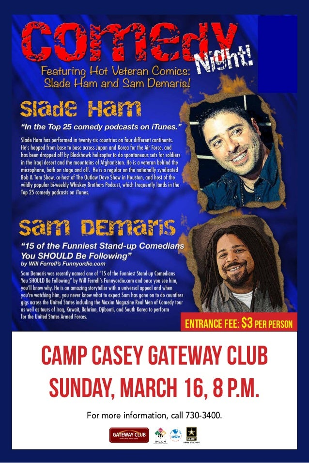 Camp Casey Gateway Club Sunday, March 16, 8 p.m. For more information, call 730-3400. Entrance Fee: $3per person