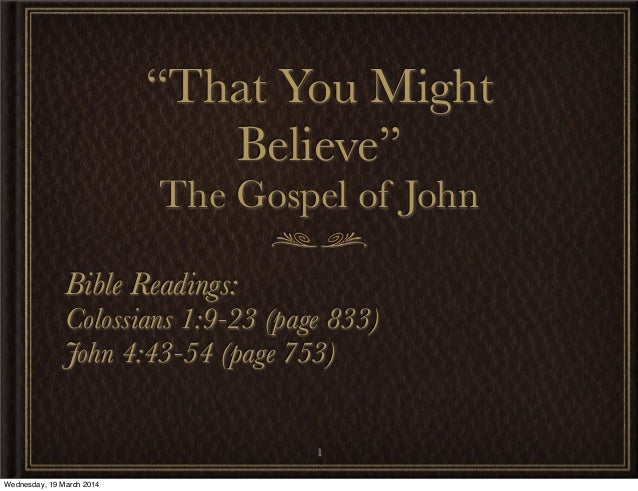 """""""That You Might Believe"""" The Gospel of John Bible Readings: Colossians 1:9-23 (page 833) John 4:43-54 (page 753) 1 Wednesd..."""