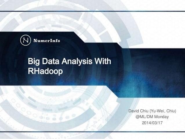 Big Data Analysis With RHadoop David Chiu (Yu-Wei, Chiu) @ML/DM Monday 2014/03/17