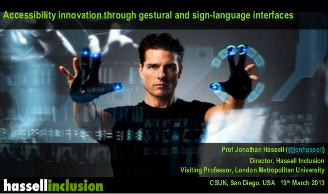 jonathanhassell@yahoo.co.uk Accessibility innovation through gestural and sign-language interfaces Prof Jonathan Hassell (...