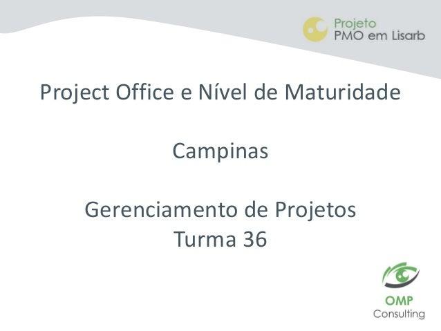Project Office e Nível de Maturidade Campinas Gerenciamento de Projetos Turma 36