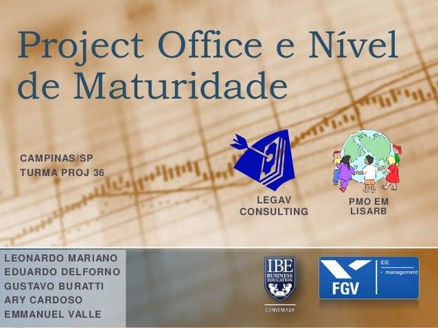 Project Office e Nível de Maturidade CAMPINAS/SP TURMA PROJ 36 LEONARDO MARIANO EDUARDO DELFORNO GUSTAVO BURATTI ARY CARDO...