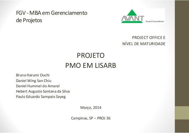 FGV- MBAemGerenciamento deProjetos PROJECT OFFICE E NÍVEL DE MATURIDADE PROJETO PMO EM LISARB Bruna Harumi Ouchi Daniel Wi...