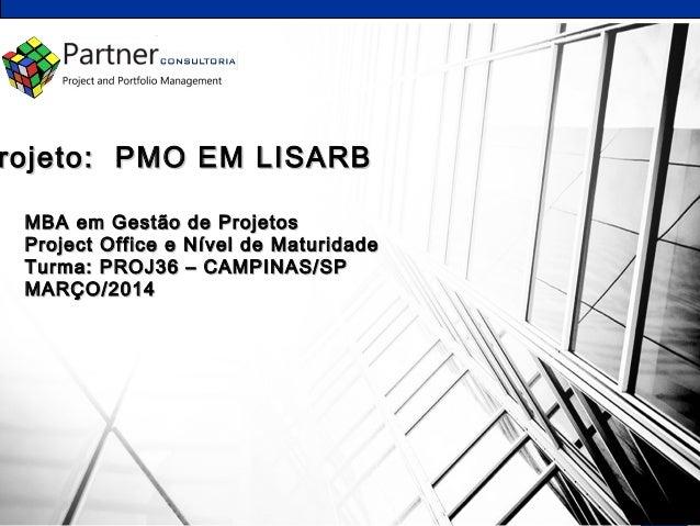 MBA EM GERENCIAMENTO DE PROJETOS – FGV CAMPINAS – TURMA PROJ36 11terça-feira, 18 de março de 2014 MBA em Gestão de Projeto...
