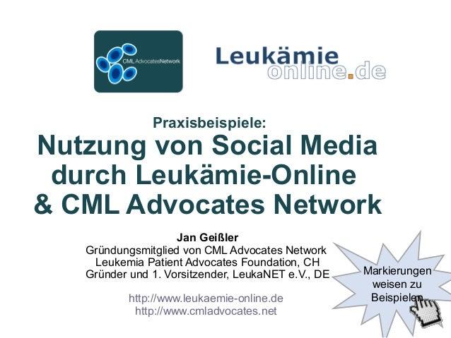 Praxisbeispiele: Nutzung von Social Media durch Leukämie-Online & CML Advocates Network Jan Geißler Gründungsmitglied von ...