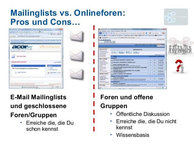Mailinglists vs. Onlineforen: Pros und Cons… E-Mail Mailinglists und geschlossene Foren/Gruppen • Erreiche die, die Du sch...