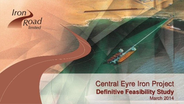 www.ironroadlimited.com.au Central Eyre Iron Project Definitive Feasibility Study March 2014