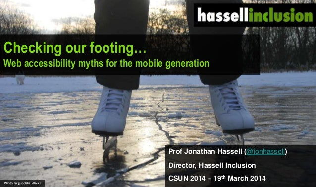 Checking our footing… Web accessibility myths for the mobile generation Prof Jonathan Hassell (@jonhassell) Director, Hass...