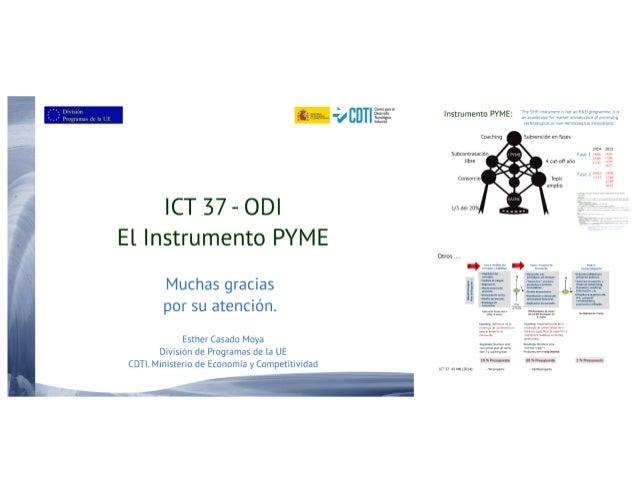CIKVOPÜWQI   ¿I CDTI   ICT 37-ODI El Instrumento PYME  Muchas gracias por su atención.   Esther Casado Moya División de Pr...