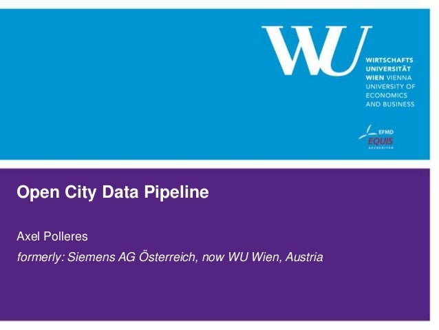 Open City Data Pipeline Axel Polleres formerly: Siemens AG Österreich, now WU Wien, Austria