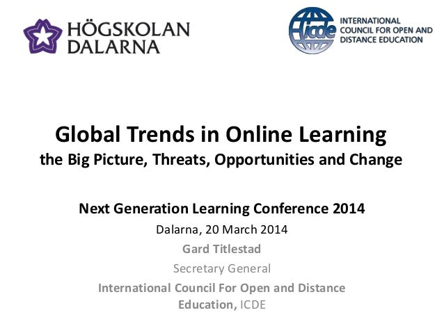 Global Trends in Online Learning the Big Picture, Threats, Opportunities and Change Next Generation Learning Conference 20...
