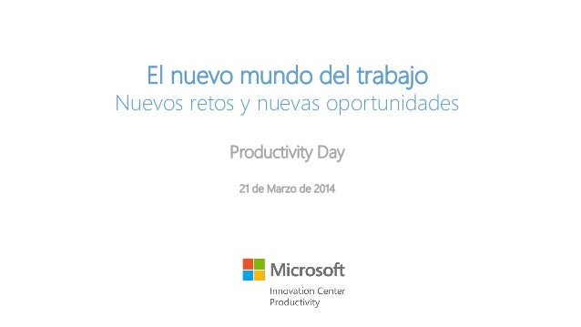 El nuevo mundo del trabajo Nuevos retos y nuevas oportunidades Productivity Day 21 de Marzo de 2014