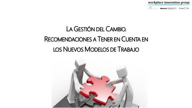 LA GESTIÓN DEL CAMBIO. RECOMENDACIONES A TENER EN CUENTA EN LOS NUEVOS MODELOS DE TRABAJO