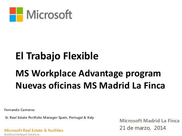 Microsoft Madrid La Finca 21 de marzo, 2014 MS Workplace Advantage program Nuevas oficinas MS Madrid La Finca El Trabajo F...