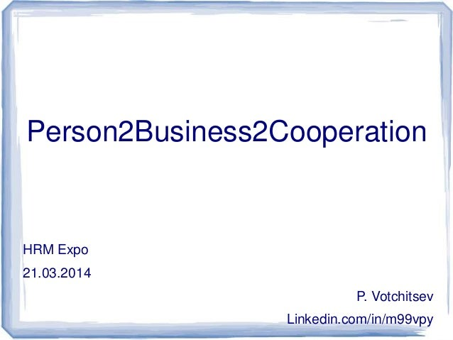Person2Business2Cooperation HRM Expo 21.03.2014 P. Votchitsev Linkedin.com/in/m99vpy