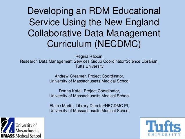 Developing an RDM Educational Service Using the New England Collaborative Data Management Curriculum (NECDMC) Regina Raboi...