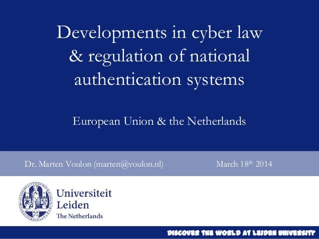 Discover the world at Leiden University Dr. Marten Voulon (marten@voulon.nl) March 18th 2014 Developments in cyber law & r...
