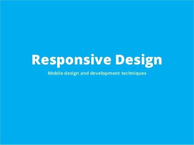 Responsive Design Mobile design and development techniques
