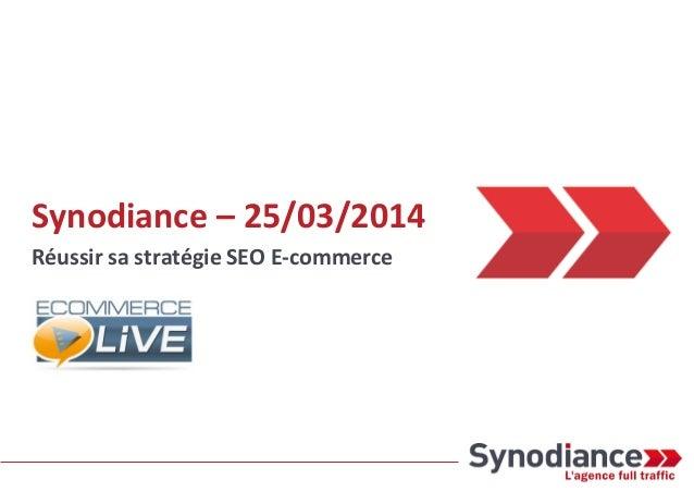Synodiance – 25/03/2014 Réussir sa stratégie SEO E-commerce