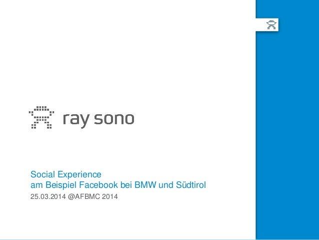 Social Experience am Beispiel Facebook bei BMW und Südtirol 25.03.2014 @AFBMC 2014