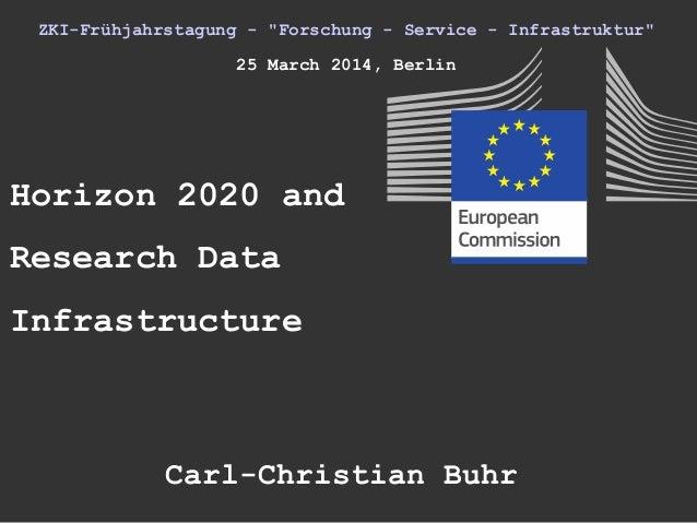 """ZKI-Frühjahrstagung - """"Forschung - Service - Infrastruktur"""" 25 March 2014, Berlin Horizon 2020 and Research Data Infrastru..."""