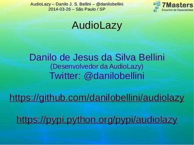 AudioLazy – Danilo J. S. Bellini – @danilobelliniAudioLazy – Danilo J. S. Bellini – @danilobellini 2014-03-26 – São Paulo ...