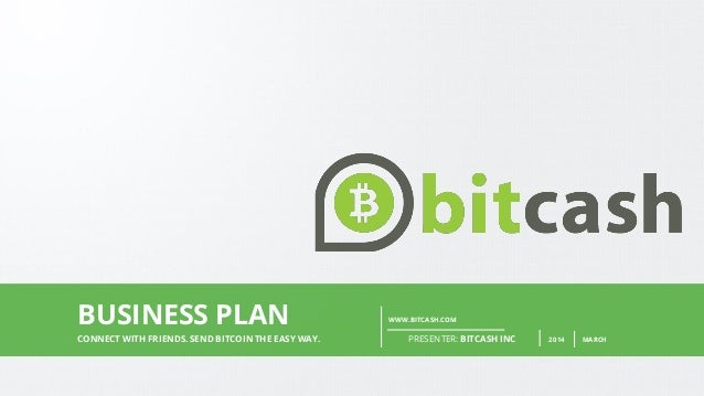 PAGE1 WWW.BITCASH.COM PRESENTER: BITCASH INC 2014 MARCHCONNECT WITH FRIENDS. SEND BITCOIN THE EASY WAY. BUSINESS PLAN
