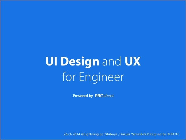 UI Design and UX for Engineer Powered by 26/3/2014 @Lightningspot Shibuya / Kazuki Yamashita Designed by IMPATH