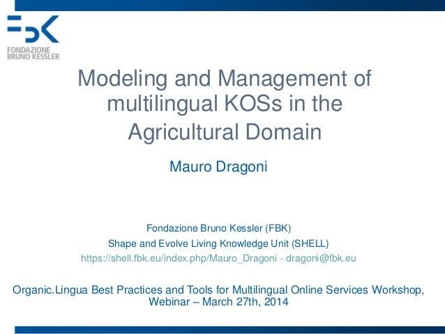 Modeling and Management of multilingual KOSs in the Agricultural Domain Mauro Dragoni Fondazione Bruno Kessler (FBK) Shape...