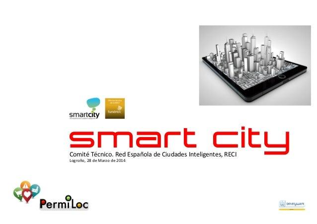 smart cityComité  Técnico.  Red  Española  de  Ciudades  Inteligentes,  RECI   Logroño,  28  de  Mar...