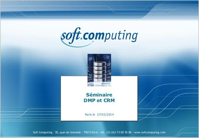Soft Computing – 55, quai de Grenelle – 75015 Paris – tél. +33 (0)1 73 00 55 00 – www.softcomputing.com Séminaire DMP et C...