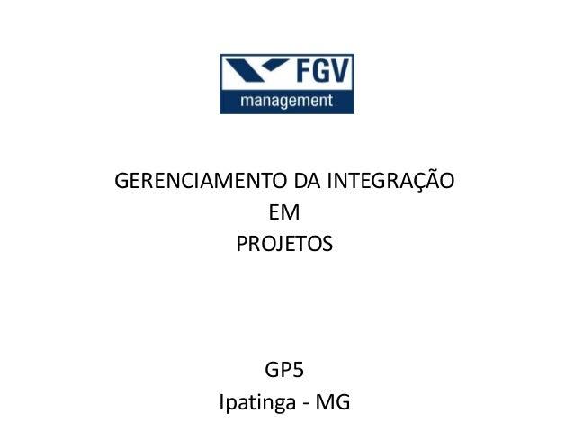 GERENCIAMENTO DA INTEGRAÇÃO EM PROJETOS GP5 Ipatinga - MG