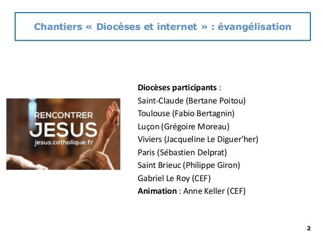 Chantiers « Diocèses et internet » : évangélisation Diocèses participants : Saint-Claude (Bertane Poitou) Toulouse (Fabio ...