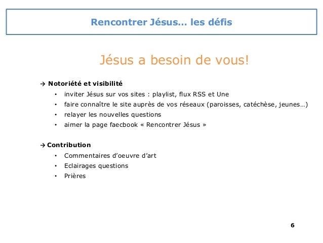 Rencontrer Jésus… les défis Jésus a besoin de vous! → Notoriété et visibilité • inviter Jésus sur vos sites : playlist, fl...