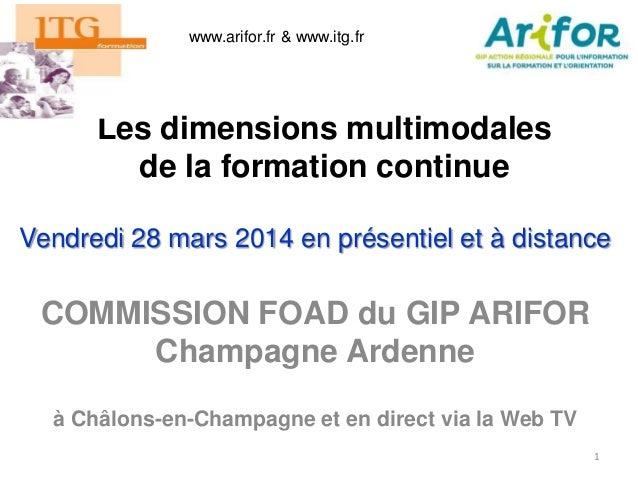 Les dimensions multimodales de la formation continue Vendredi 28 mars 2014 en présentiel et à distance 1 COMMISSION FOAD d...