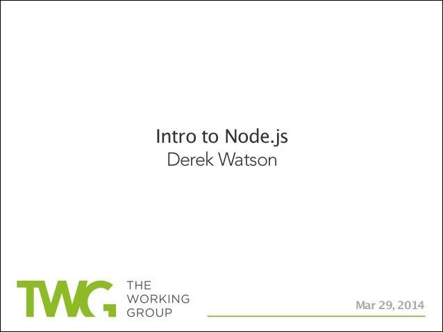 Intro to Node.js Derek Watson Mar 29, 2014